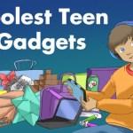 Coolest Teen Gadgets