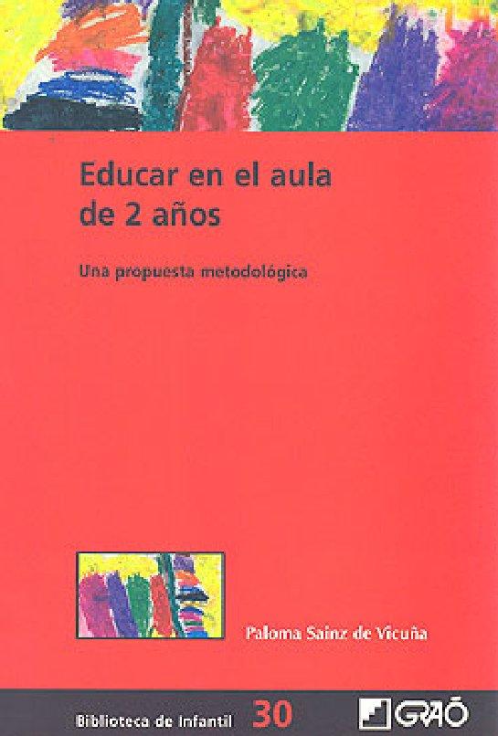 EDUCAR EN EL AULA DE 2 AÑOS. Paloma Sainz de Vicuña