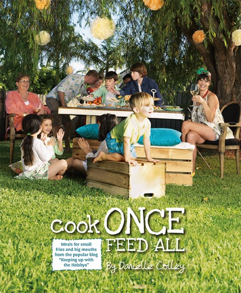 Cook Once, Feed All by Danielle Colley
