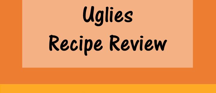 Uglies Recipe Review