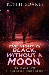 The Night Is Black, Without A Moon (a John Black short story)