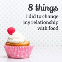 8 things I did to change my relationship with food