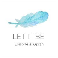 Let it be Episode 5: To Oprah ... or not
