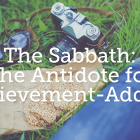 The Sabbath: The Antidote for Achievement-Addicts