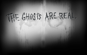 the ghosts are real