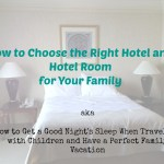 How to Choose a Hotel For Your Family | KidsOnAPlane.com #familytravel #traveltips