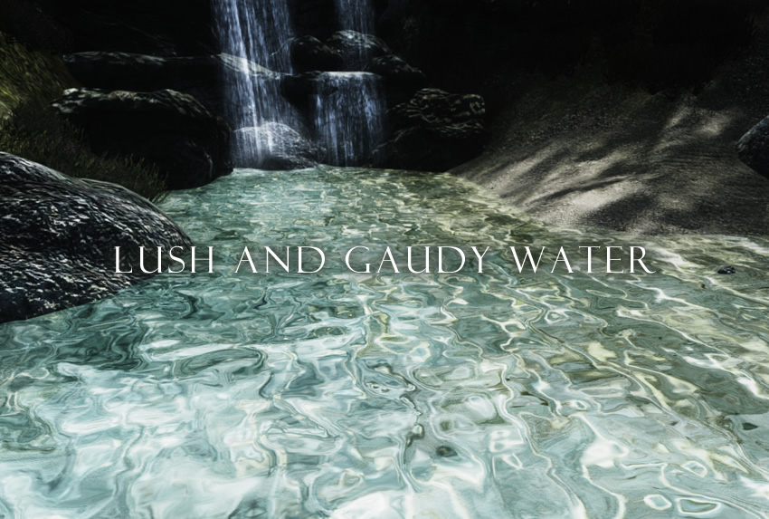 Lush and Gaudy Water