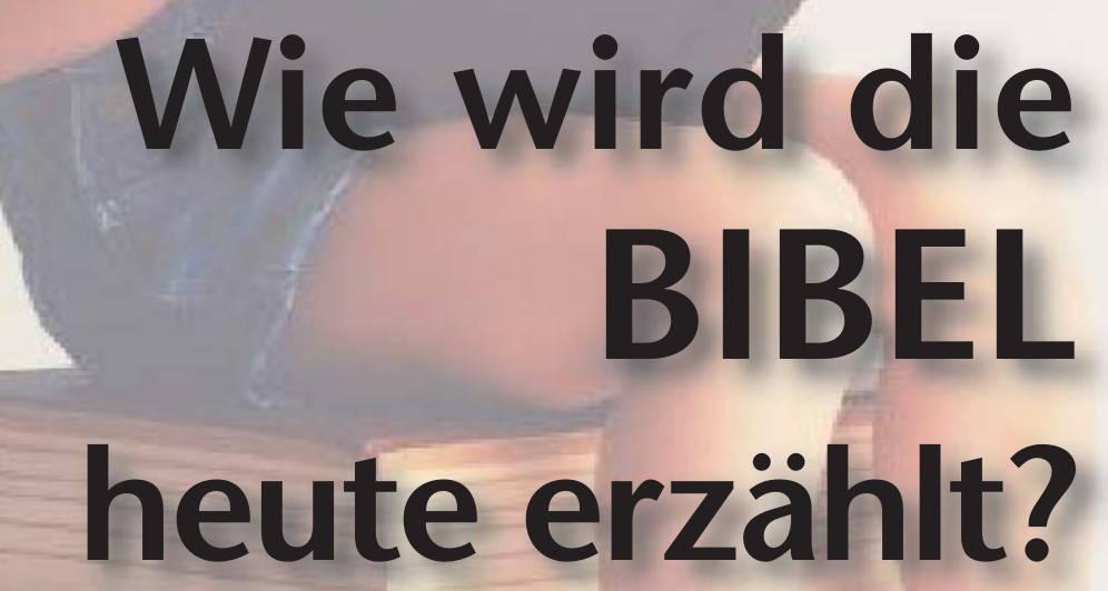weitersagen! Wie wird die Bibel heute erzählt?