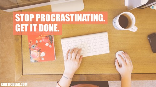 stop procrastinating get it done kinetic bear photography jacob miller_1