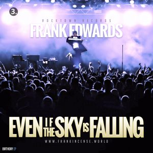 DOWNLOAD MUSIC: Frank Edwards – Even If The Sky Is Falling || free download
