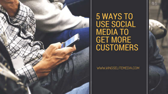 5 Ways to Use Social Media to Get More Customers