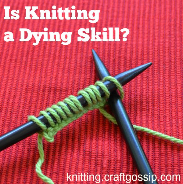 Is knitting a dying skill?