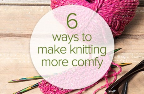 Ideas to Help Make Knitting More Comfortable