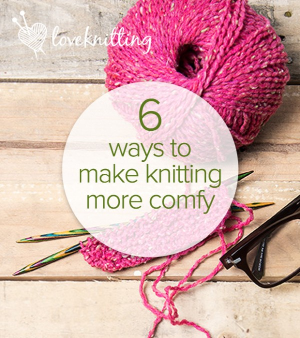 how to make knitting more comfortable