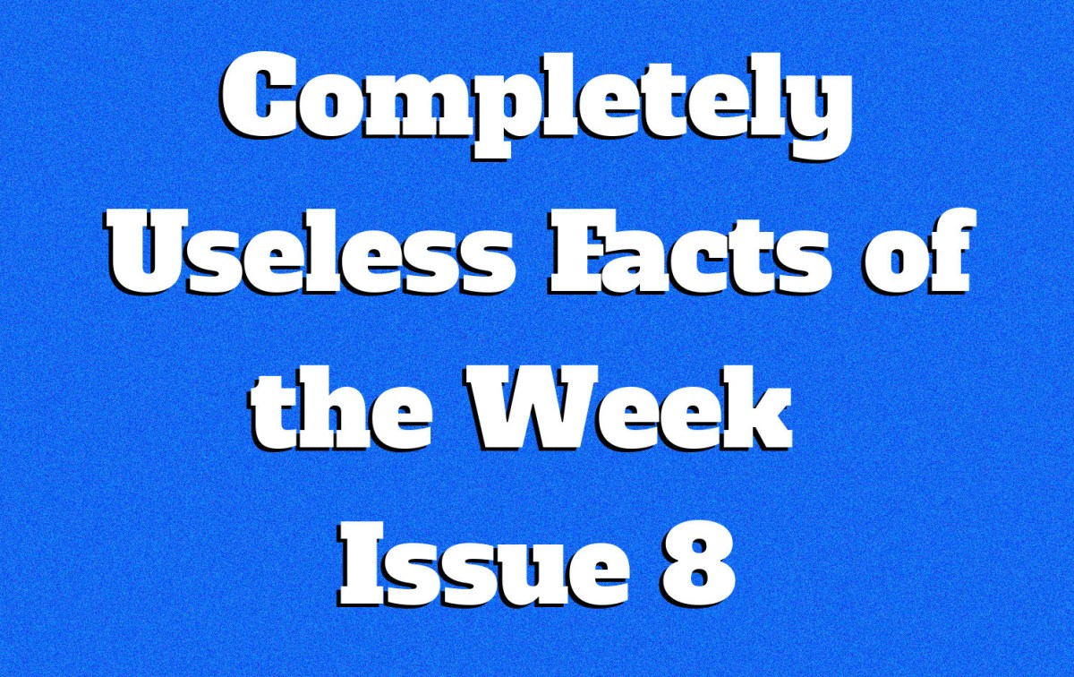 Completely Useless Facts of the Week - Issue 8