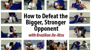 How To Defeat The Bigger, Stronger Opponent with Brazilian Jiu-Jitsu