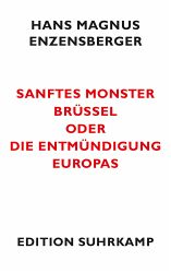 Hans Magnus Enzensberger Sanftes Monster Brssel Hans Magnus Enzensberger: Sanftes Monster Brssel