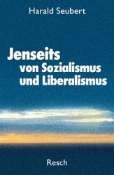 Harald Seubert Jenseits von Sozialismus und Liberalismus Harald Seubert: Jenseits von Sozialismus und Liberalismus   Rezension