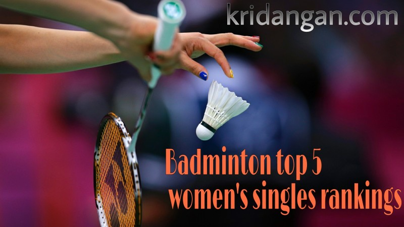 Badminton Top 5 women's singles rankings