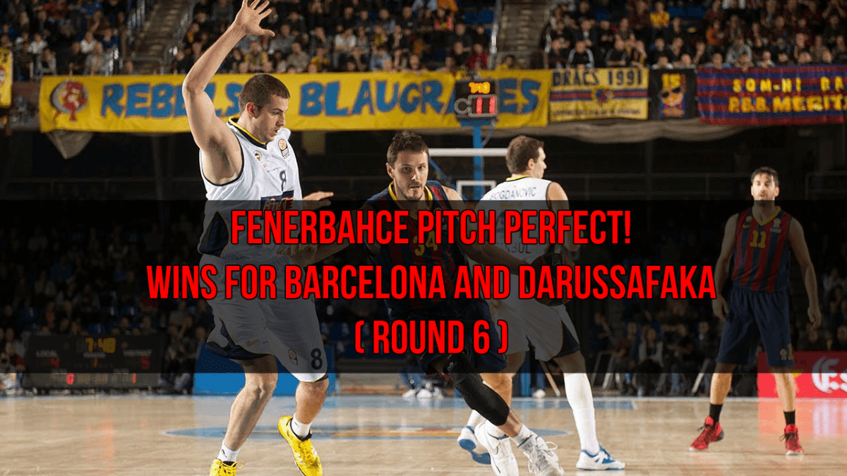 Fenerbahce Stay Perfect 1st Win for Darussafaka & Barcelona in a Spot after Top16 Round6