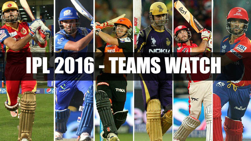 IPL 2016 - Teams Watch