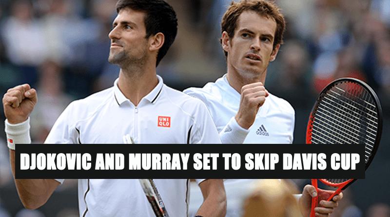 Djokovic and Murray Set to Skip Davis Cup