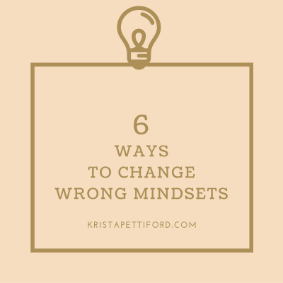 Six Ways To Change Wrong Mindsets