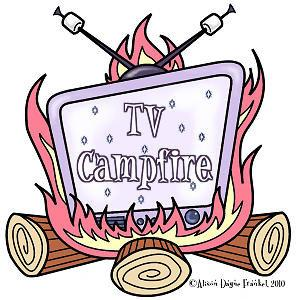 TV Campfire!