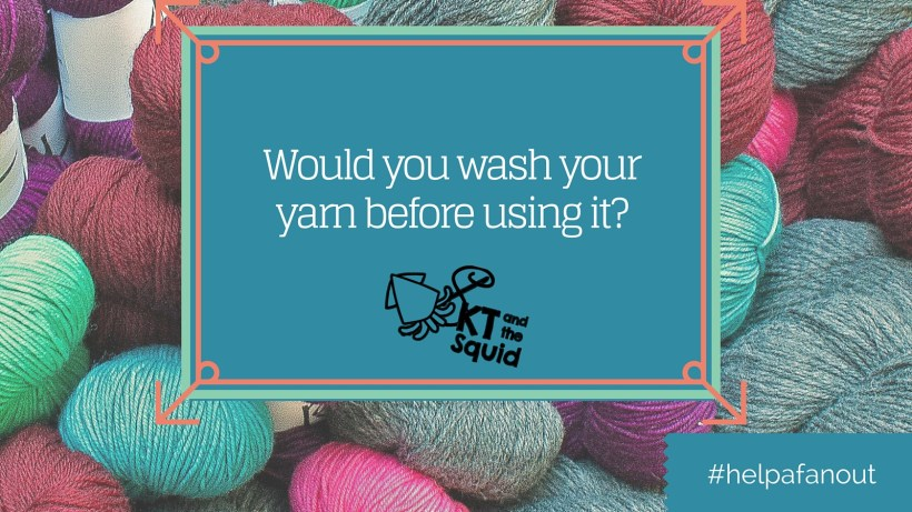 Should you Wash Your Yarn Before Using it? Help a Fan Out | KT and the Squid