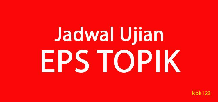 Jadwal Ujian EPS TOPIK Terbaru