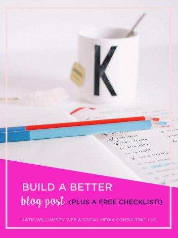 Build a Better Blog Post // Katie Williamsen Web + Social Media Consulting, LLC
