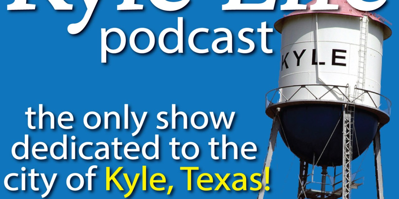 The Kyle Life Podcast – Ep 9 w/ Bill Sinor, City Council District 3 Candidate