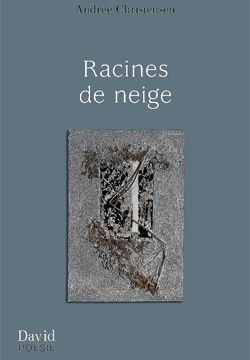 Andrée Christensen, Racines de neige, poésie avec des collages de l'auteure, Éditions David, Ottawa, 2013, 146 pages, 19,95 $.