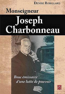 Denise Robillard, Monseigneur Joseph Charbonneau, bouc émissaire d'une lutte de pouvoir, Québec, Presses de l'Université Laval, 2013, 526 pages.