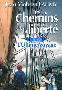 Jean Mohsen Fahmy, Les Chemins de la liberté, tome 2, L'Ultime voyage, roman, Chicoutimi, Éditions JCL, 2014, 368 pages, 24,95 $.