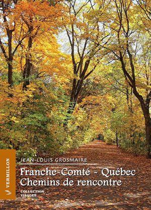 Jean-Louis Grosmaire, Franche-Comté – Québec: Chemins de rencontre, essai, Ottawa, Éditions du Vermillon, coll. Visages no 31, 2015, 184 pages, 20 $.