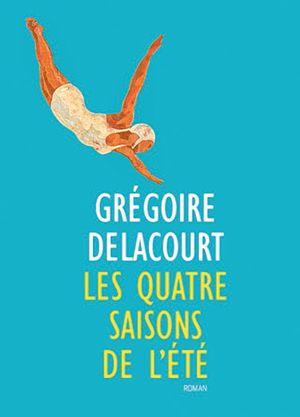 Grégoire Delacourt, Les quatre saisons de l'été, roman, Pais, Éditions JC Lattès, 2015, 270 pages, 29,95 $.