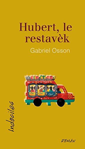 Gabriel Osson, Hubert, le restavèk, roman, Ottawa, Éditions David, coll. Indociles, 2017, 312 pages, 21,95 $.