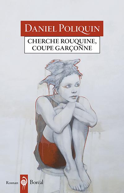 Daniel Poliquin, Cherche rouquine, coupe garçonne, roman, Montréal, Éditions du Boréal, 2017, 288 pages, 25,95 $.