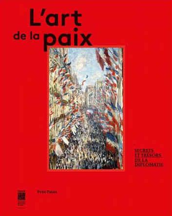 L'Art de la paix, Paris Musées, octobre 2016, collectif, relié toile, 30x24 cm, 250 illustrations, 336 pages.