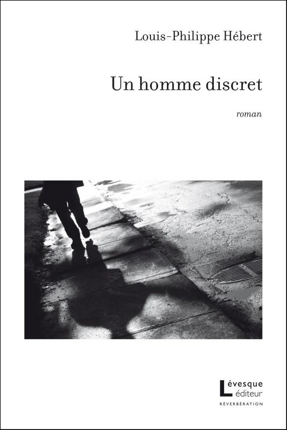 Louis-Philippe Hébert, Un homme discret, roman, Montréal, Lévesque éditeur, coll. Réverbération, 2017, 164 pages, 25 $.