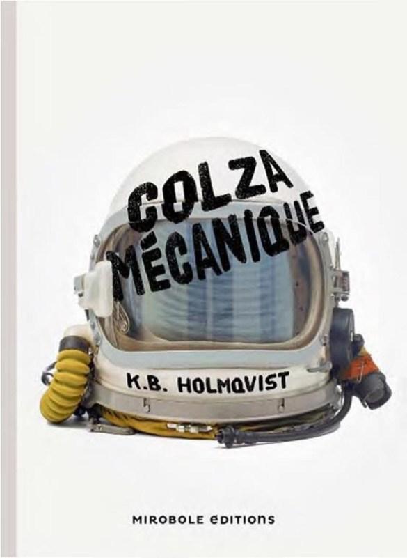 Karin Brunk Holmqvist, Colza mécanique, roman traduit du suédois par Carine Bruy, Paris, Mirobole Éditions, coll. Horizons blancs, 2017, 256 pages, 36,95 $.