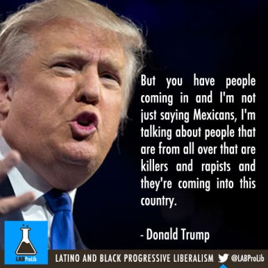 But you have people coming in and I'm not just saying Mexicans, I'm talking about people that are from all over that are killers and rapists and they're coming into this country. - Donald Trump