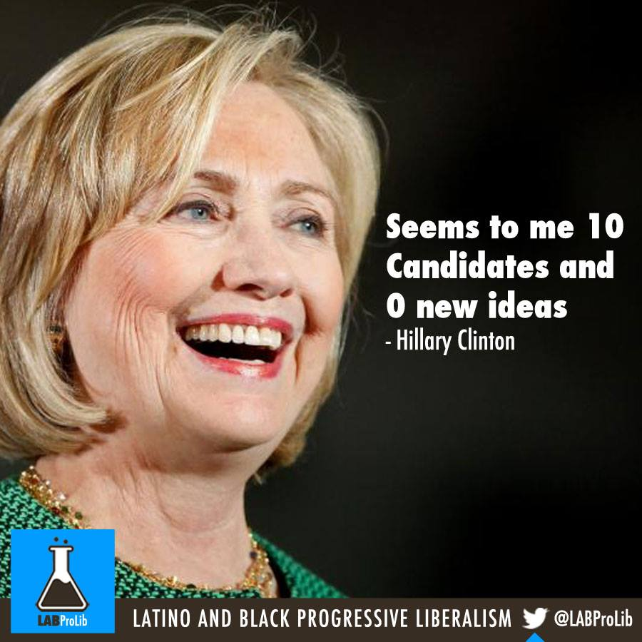 Seems to me 10 Candidates and 0 new ideas - Hillary Clinton