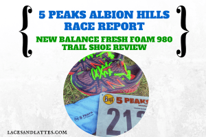 Albion Hills 5 Peaks Race Report/ New Balance Fresh Foam 980 Trail Review