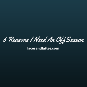 Things I Learned In My Off-Season
