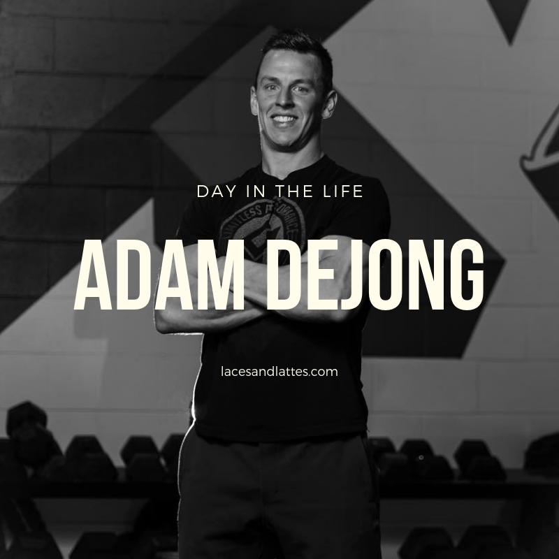 Day in the Life – Adam Dejong