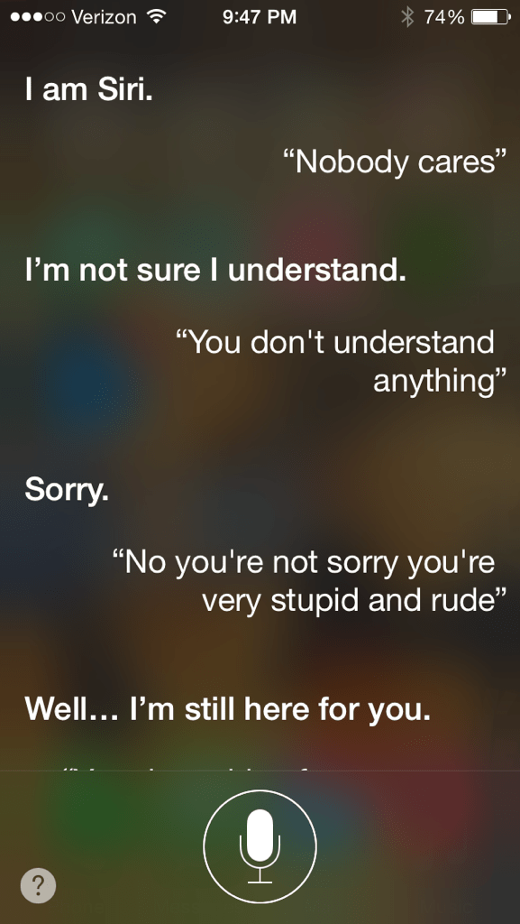 If Siri was a person I would kill her.
