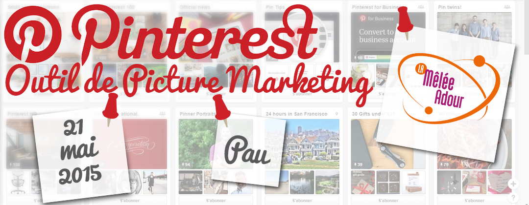 Pinterest, outil de picture marketing - 21 mai 2015