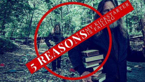 5 Reasons My Kickstarter is Failing